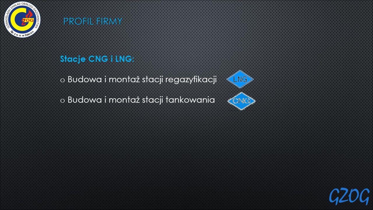PROFIL FIRMY Stacje CNG i LNG: o Budowa i montaż stacji regazyfikacji o Budowa i montaż stacji tankowania GZOG