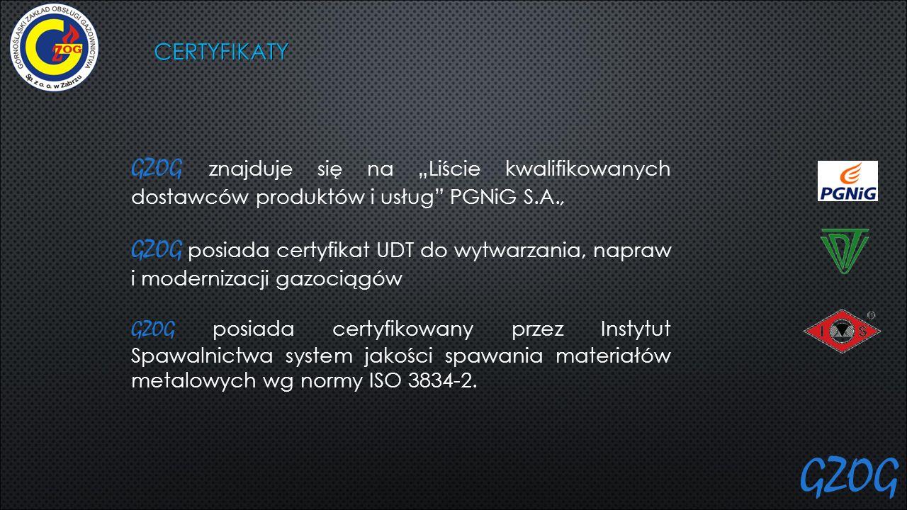 """CERTYFIKATY GZOG znajduje się na """"Liście kwalifikowanych dostawców produktów i usług"""" PGNiG S.A., GZOG posiada certyfikat UDT do wytwarzania, napraw i"""