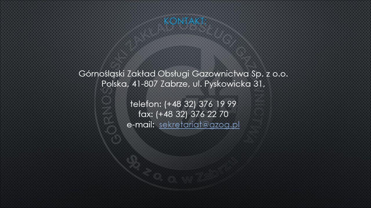 KONTAKT: Górnośląski Zakład Obsługi Gazownictwa Sp. z o.o. Polska, 41-807 Zabrze, ul. Pyskowicka 31, telefon: (+48 32) 376 19 99 fax: (+48 32) 376 22