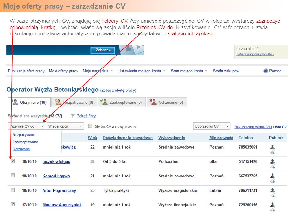 Moje oferty pracy – zarządzanie CV W bazie otrzymanych CV, znajdują się Foldery CV. Aby umieścić poszczególne CV w folderze wystarczy zaznaczyć odpowi