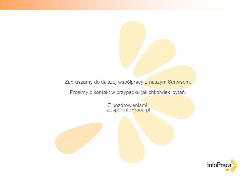 Zapraszamy do dalszej współpracy z naszym Serwisem. Prosimy o kontakt w przypadku jakichkolwiek pytań. Z pozdrowieniami, Zespół infoPraca.pl