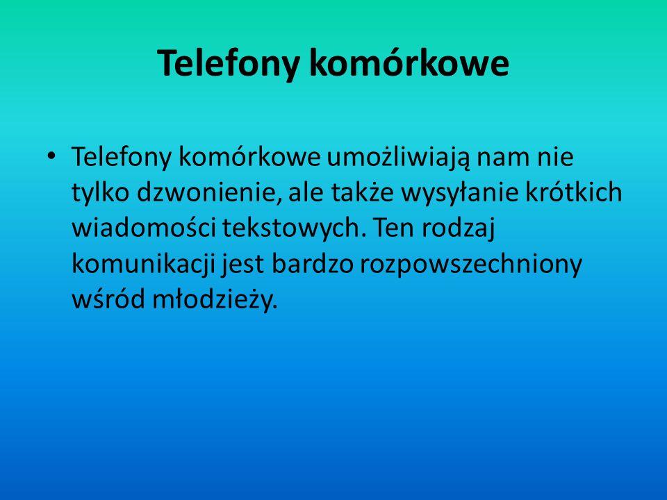Telefony komórkowe Telefony komórkowe umożliwiają nam nie tylko dzwonienie, ale także wysyłanie krótkich wiadomości tekstowych. Ten rodzaj komunikacji
