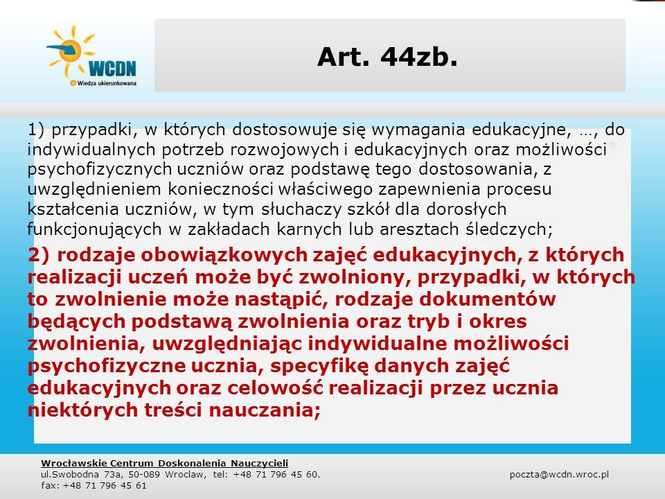 Art. 44zb. 1) przypadki, w których dostosowuje się wymagania edukacyjne, …, do indywidualnych potrzeb rozwojowych i edukacyjnych oraz możliwości psych