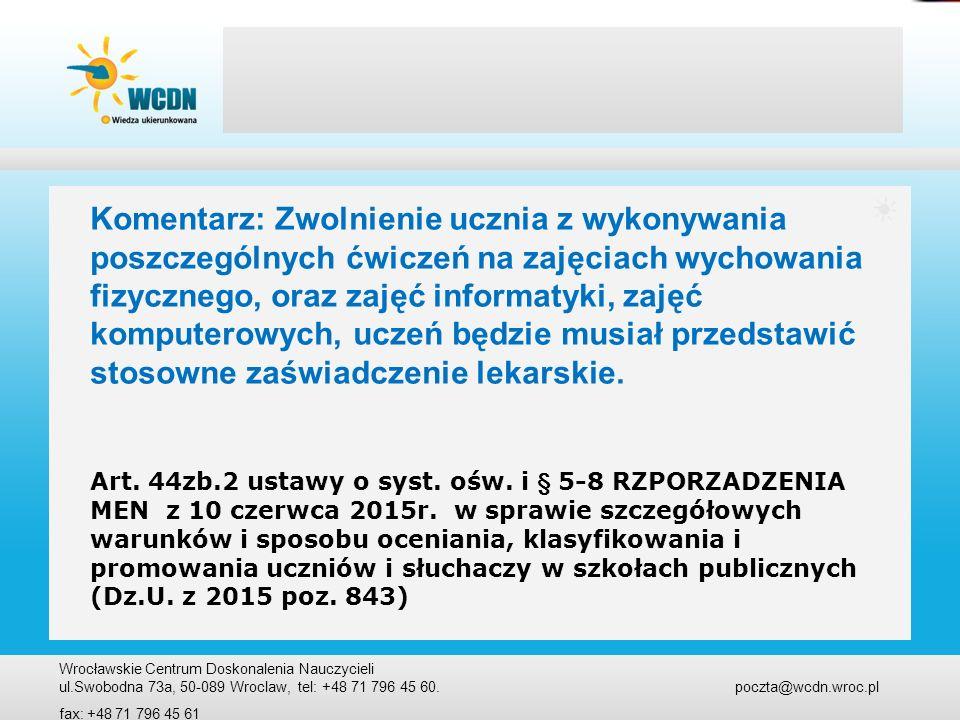 Wrocławskie Centrum Doskonalenia Nauczycieli ul.Swobodna 73a, 50-089 Wroclaw, tel: +48 71 796 45 60. poczta@wcdn.wroc.pl fax: +48 71 796 45 61 Komenta