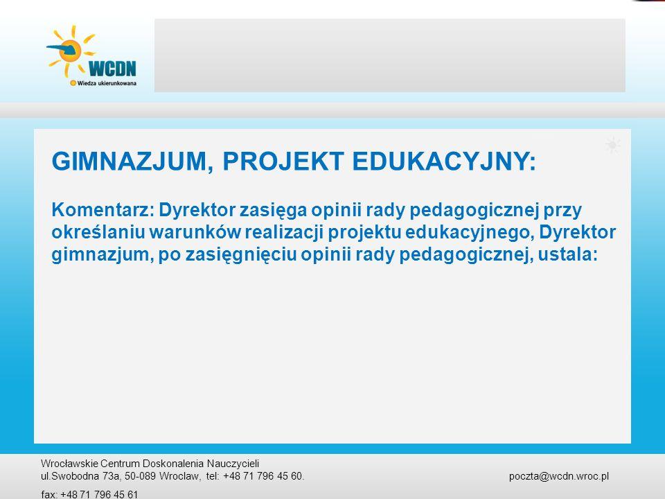 Wrocławskie Centrum Doskonalenia Nauczycieli ul.Swobodna 73a, 50-089 Wroclaw, tel: +48 71 796 45 60. poczta@wcdn.wroc.pl fax: +48 71 796 45 61 GIMNAZJ