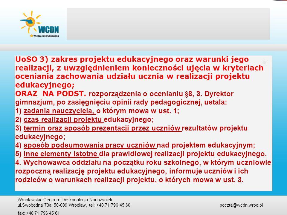 Wrocławskie Centrum Doskonalenia Nauczycieli ul.Swobodna 73a, 50-089 Wroclaw, tel: +48 71 796 45 60. poczta@wcdn.wroc.pl fax: +48 71 796 45 61 UoSO 3)