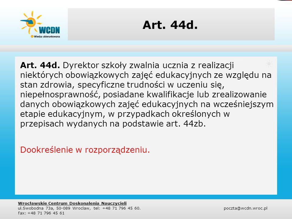 Art. 44d. Art. 44d. Dyrektor szkoły zwalnia ucznia z realizacji niektórych obowiązkowych zajęć edukacyjnych ze względu na stan zdrowia, specyficzne tr