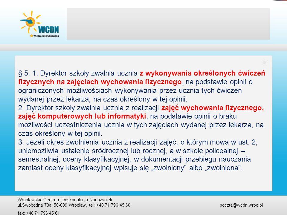 Wrocławskie Centrum Doskonalenia Nauczycieli ul.Swobodna 73a, 50-089 Wroclaw, tel: +48 71 796 45 60. poczta@wcdn.wroc.pl fax: +48 71 796 45 61 § 5. 1.
