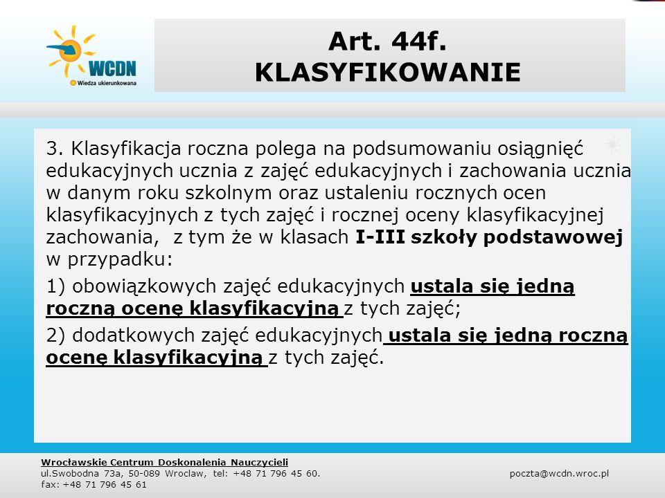 Art. 44f. KLASYFIKOWANIE 3. Klasyfikacja roczna polega na podsumowaniu osiągnięć edukacyjnych ucznia z zajęć edukacyjnych i zachowania ucznia w danym