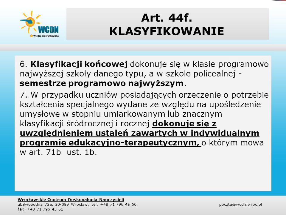 Art. 44f. KLASYFIKOWANIE 6. Klasyfikacji końcowej dokonuje się w klasie programowo najwyższej szkoły danego typu, a w szkole policealnej - semestrze p