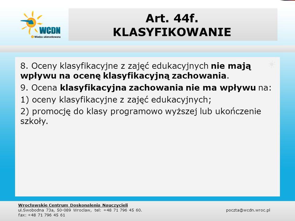 Art. 44f. KLASYFIKOWANIE 8. Oceny klasyfikacyjne z zajęć edukacyjnych nie mają wpływu na ocenę klasyfikacyjną zachowania. 9. Ocena klasyfikacyjna zach