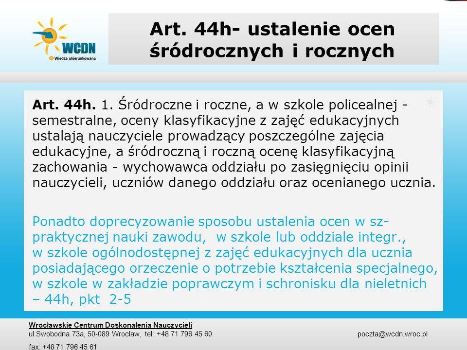 Art. 44h- ustalenie ocen śródrocznych i rocznych Art. 44h. 1. Śródroczne i roczne, a w szkole policealnej - semestralne, oceny klasyfikacyjne z zajęć