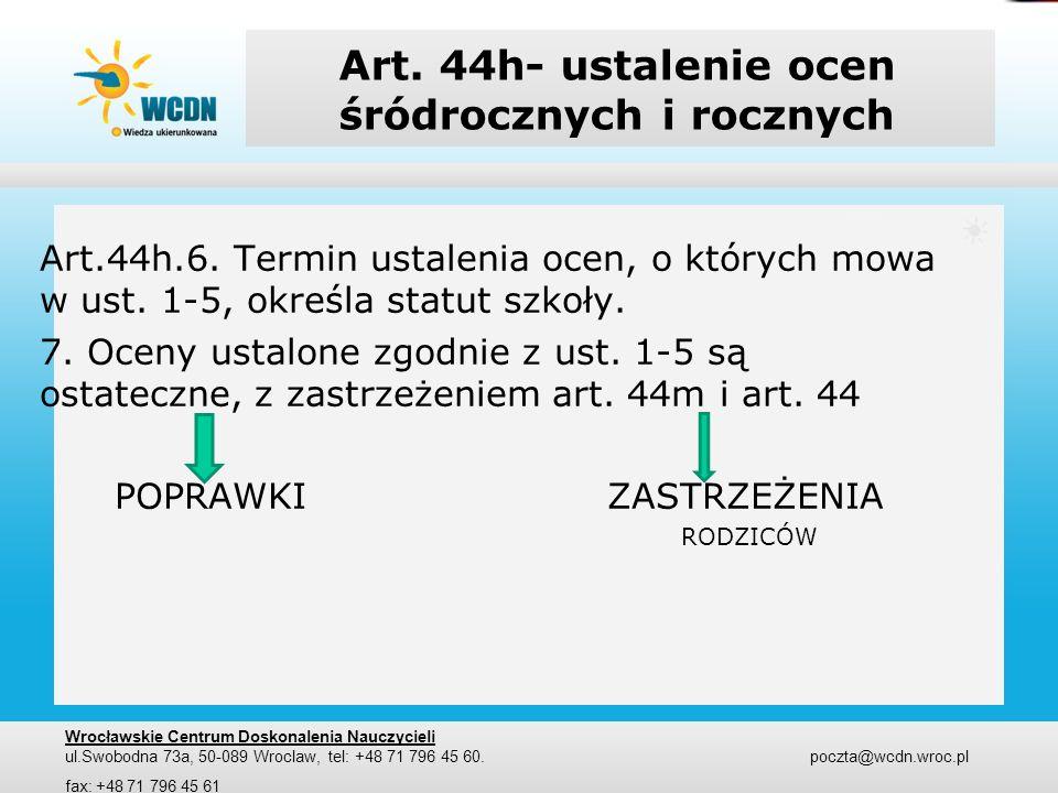 Art. 44h- ustalenie ocen śródrocznych i rocznych Art.44h.6. Termin ustalenia ocen, o których mowa w ust. 1-5, określa statut szkoły. 7. Oceny ustalone