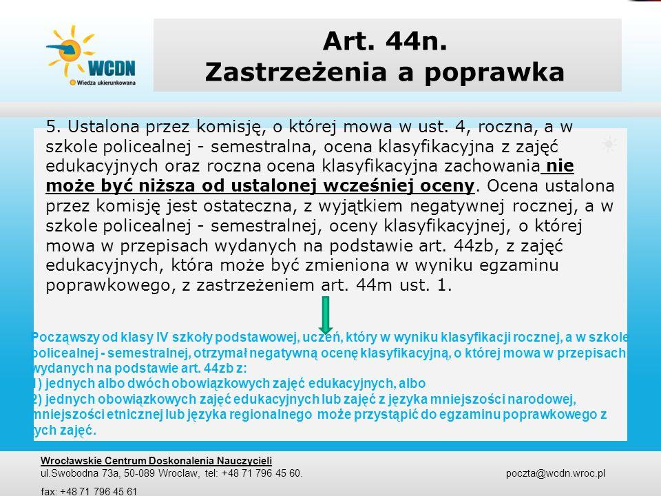 Art. 44n. Zastrzeżenia a poprawka 5. Ustalona przez komisję, o której mowa w ust. 4, roczna, a w szkole policealnej - semestralna, ocena klasyfikacyjn