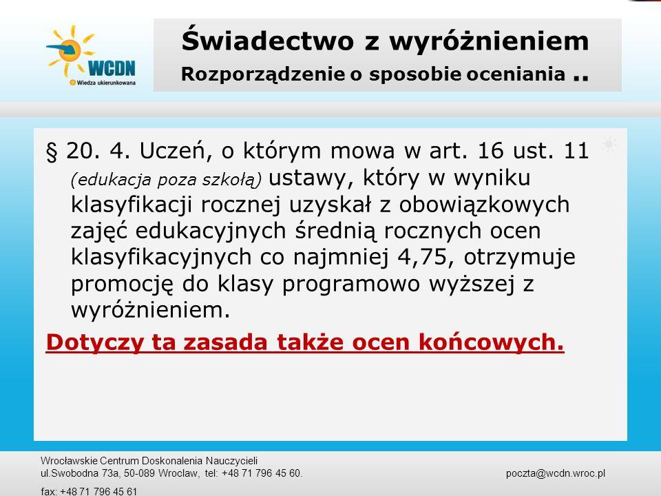 Świadectwo z wyróżnieniem Rozporządzenie o sposobie oceniania.. § 20. 4. Uczeń, o którym mowa w art. 16 ust. 11 (edukacja poza szkołą) ustawy, który w