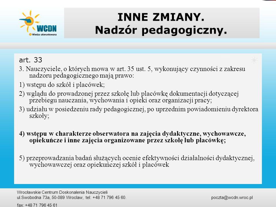 INNE ZMIANY. Nadzór pedagogiczny. art. 33 3. Nauczyciele, o których mowa w art. 35 ust. 5, wykonujący czynności z zakresu nadzoru pedagogicznego mają
