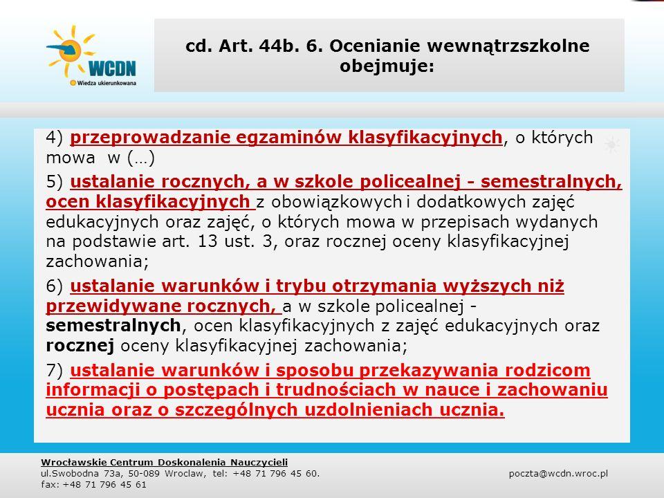 cd. Art. 44b. 6. Ocenianie wewnątrzszkolne obejmuje: 4) przeprowadzanie egzaminów klasyfikacyjnych, o których mowa w (…) 5) ustalanie rocznych, a w sz