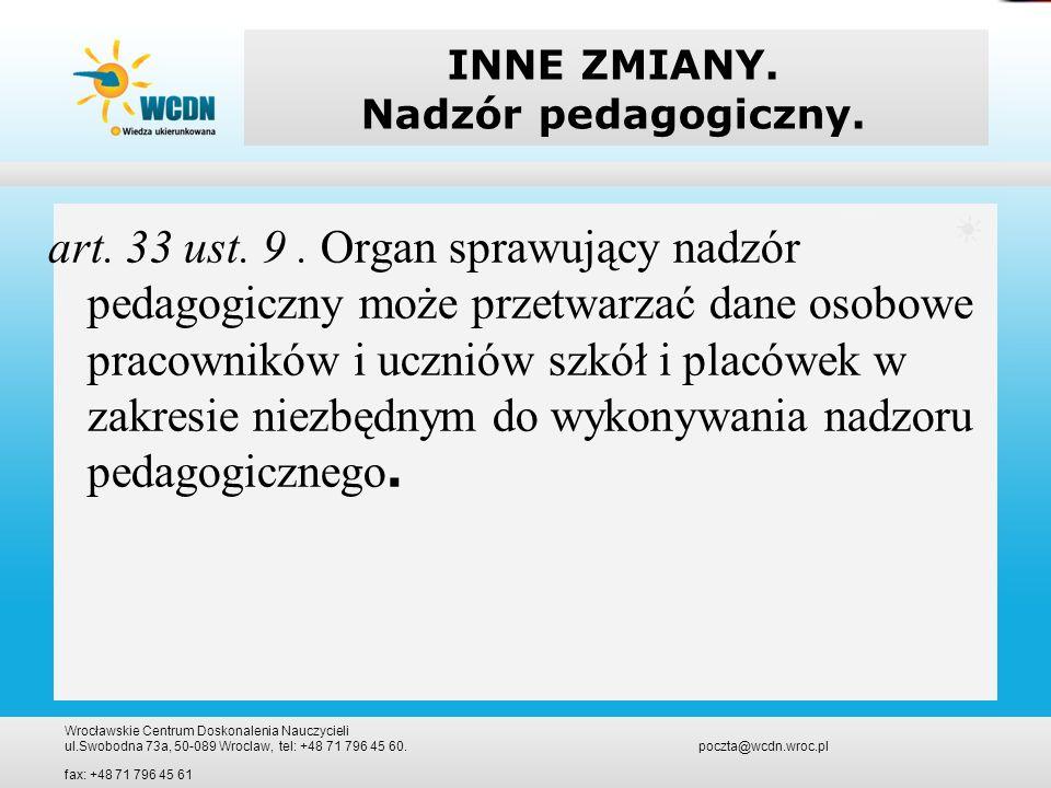 INNE ZMIANY. Nadzór pedagogiczny. art. 33 ust. 9. Organ sprawujący nadzór pedagogiczny może przetwarzać dane osobowe pracowników i uczniów szkół i pla