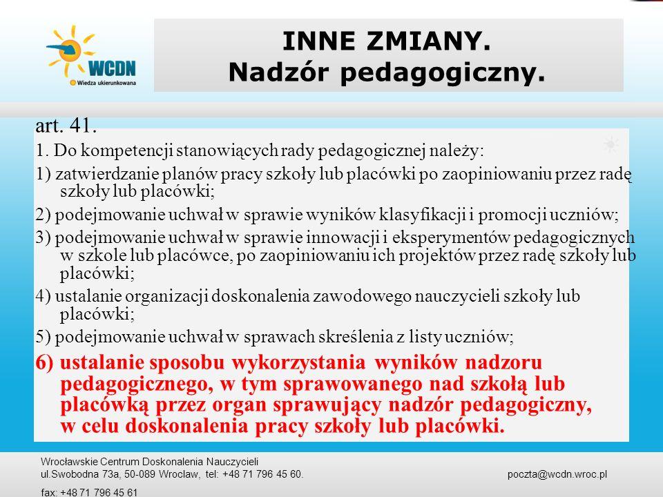 INNE ZMIANY. Nadzór pedagogiczny. art. 41. 1. Do kompetencji stanowiących rady pedagogicznej należy: 1) zatwierdzanie planów pracy szkoły lub placówki