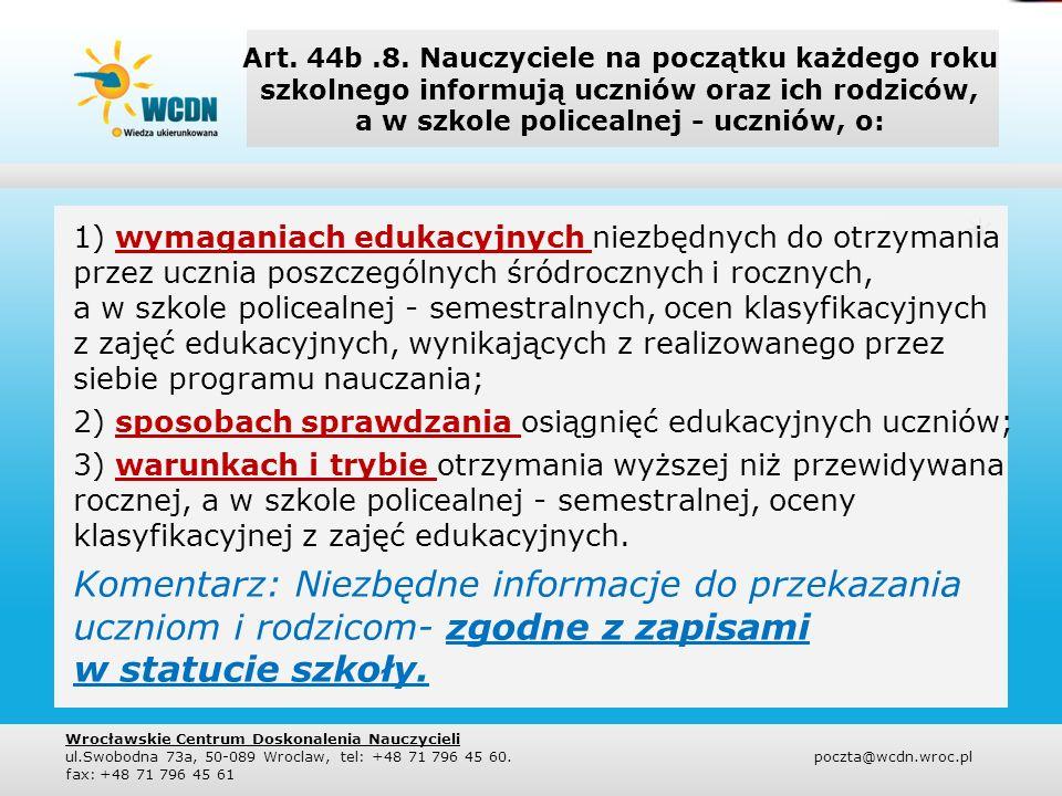 Art. 44b.8. Nauczyciele na początku każdego roku szkolnego informują uczniów oraz ich rodziców, a w szkole policealnej - uczniów, o: 1) wymaganiach ed