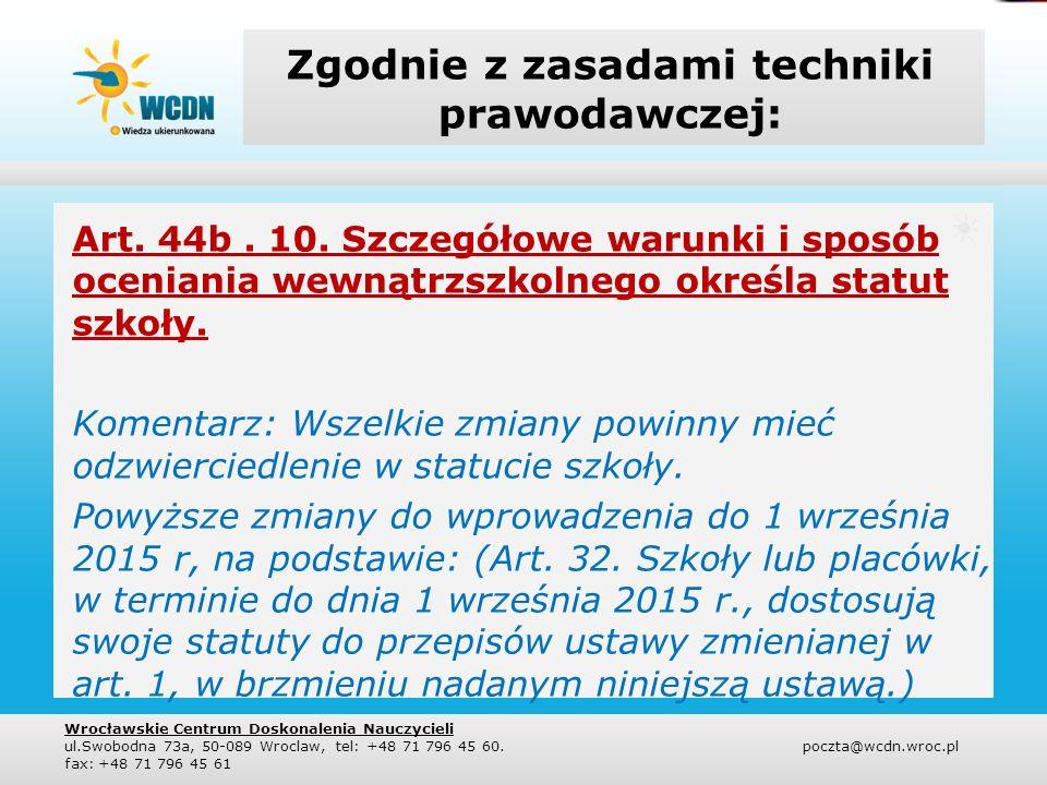 Zgodnie z zasadami techniki prawodawczej: Art. 44b. 10. Szczegółowe warunki i sposób oceniania wewnątrzszkolnego określa statut szkoły. Komentarz: Wsz