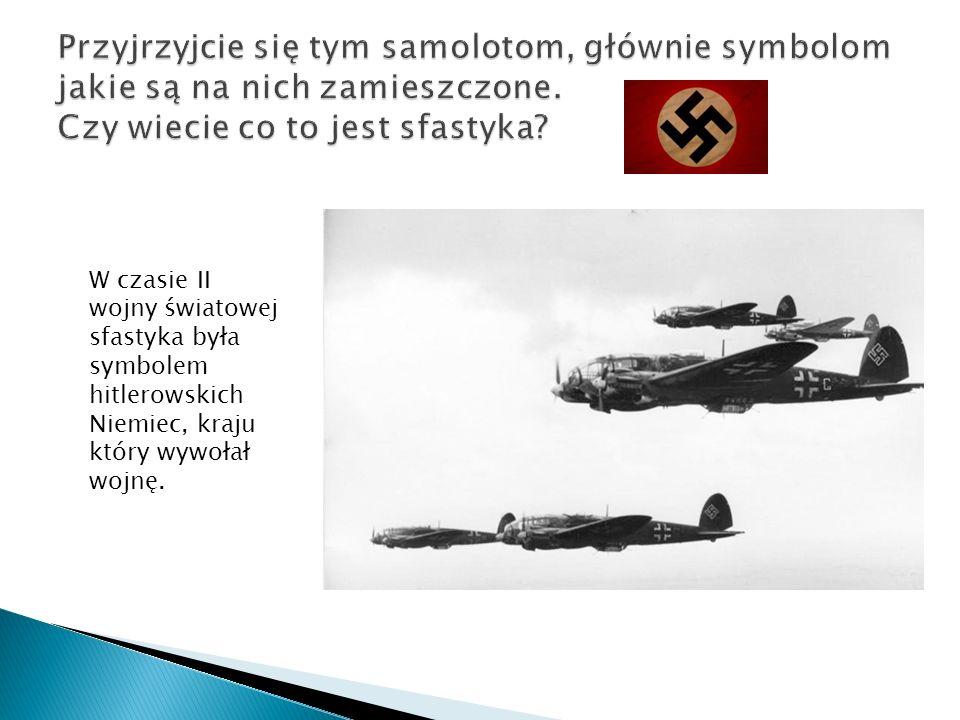 W czasie II wojny światowej sfastyka była symbolem hitlerowskich Niemiec, kraju który wywołał wojnę.