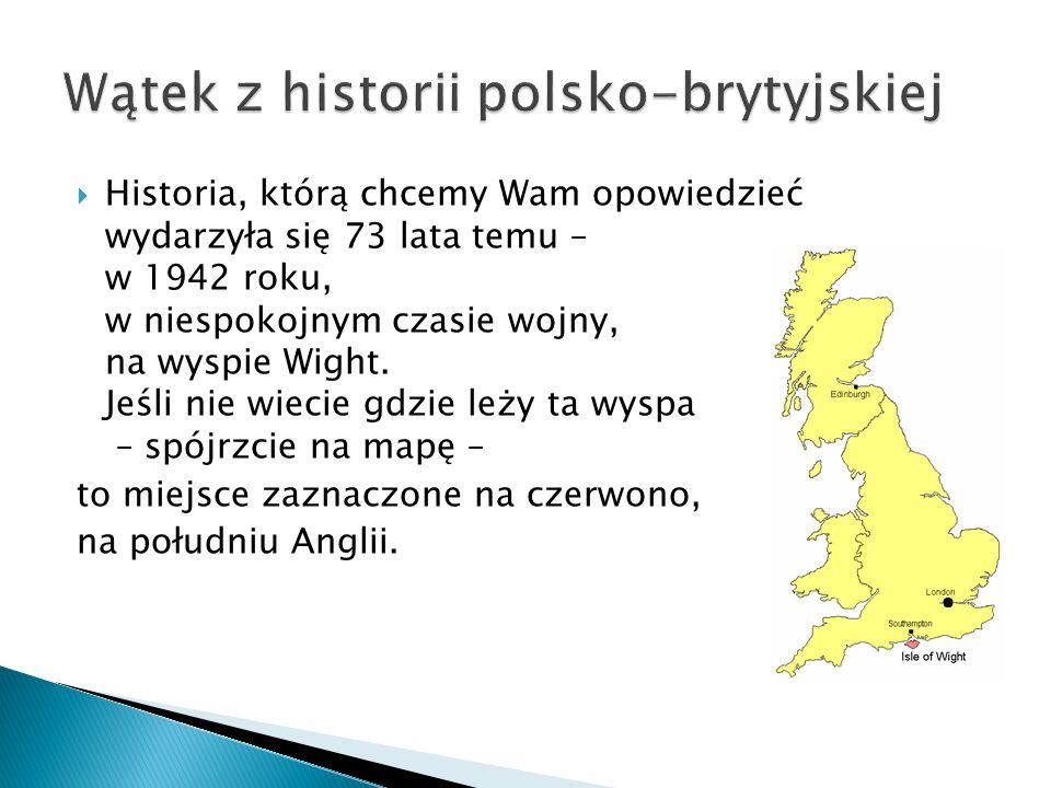  Historia, którą chcemy Wam opowiedzieć wydarzyła się 73 lata temu – w 1942 roku, w niespokojnym czasie wojny, na wyspie Wight.