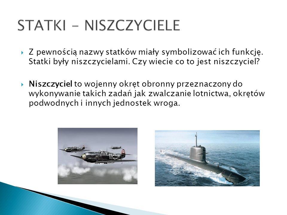  Z pewnością nazwy statków miały symbolizować ich funkcję.