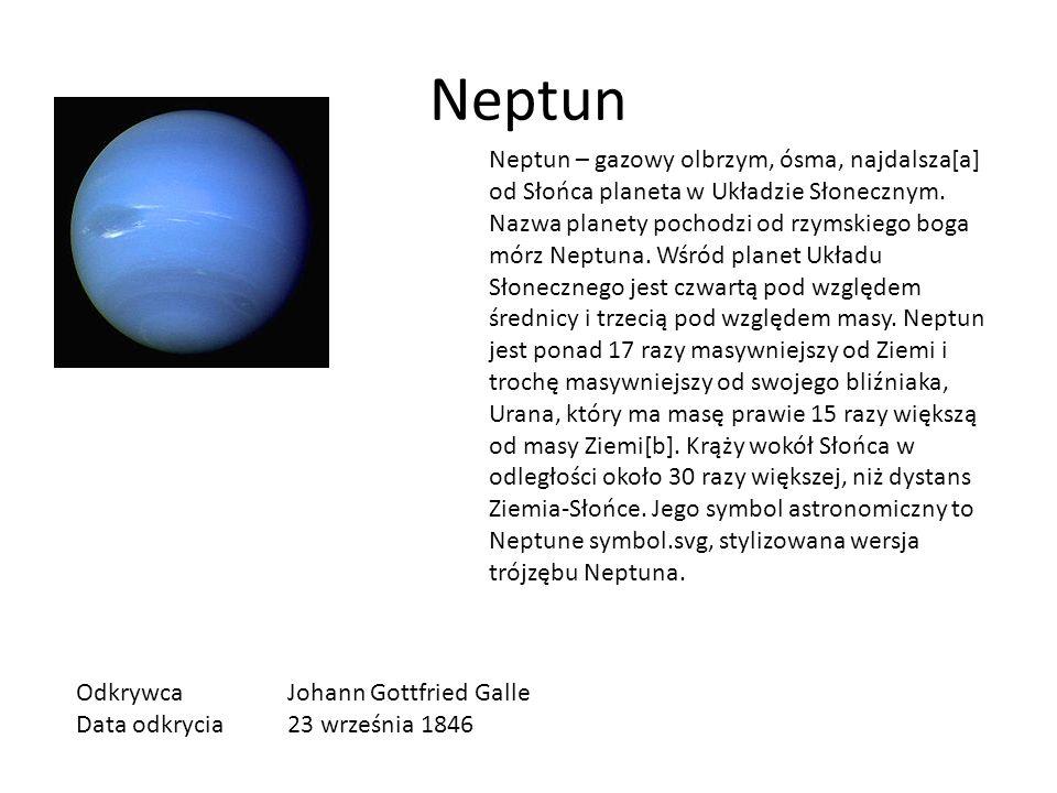 Neptun Neptun – gazowy olbrzym, ósma, najdalsza[a] od Słońca planeta w Układzie Słonecznym. Nazwa planety pochodzi od rzymskiego boga mórz Neptuna. Wś