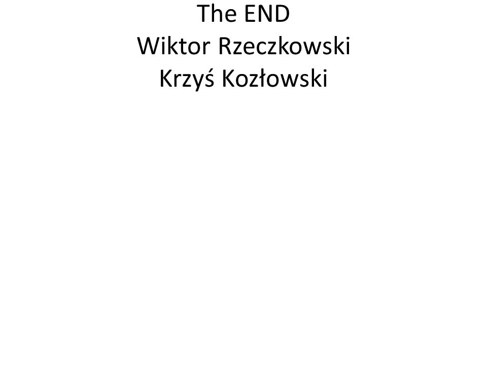 The END Wiktor Rzeczkowski Krzyś Kozłowski