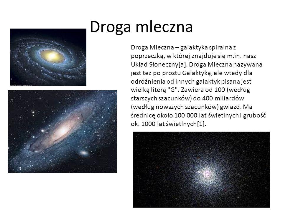 Droga mleczna Droga Mleczna – galaktyka spiralna z poprzeczką, w której znajduje się m.in. nasz Układ Słoneczny[a]. Droga Mleczna nazywana jest też po