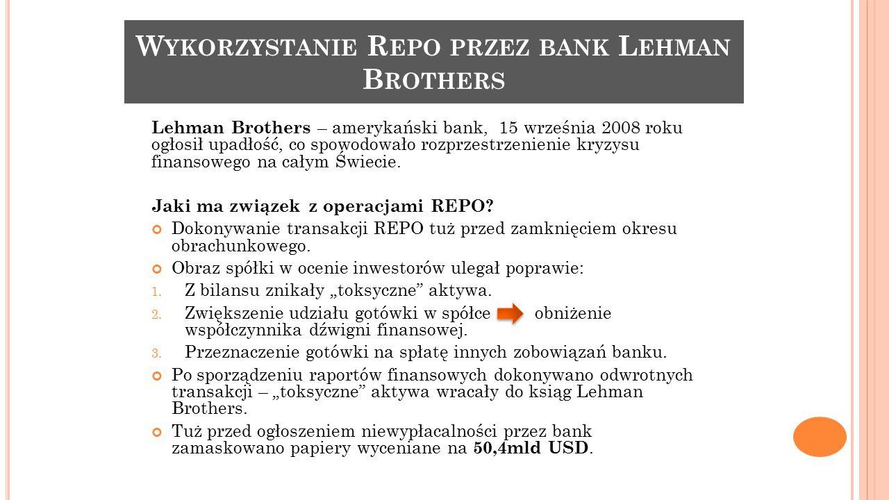 W YKORZYSTANIE R EPO PRZEZ BANK L EHMAN B ROTHERS Lehman Brothers – amerykański bank, 15 września 2008 roku ogłosił upadłość, co spowodowało rozprzest