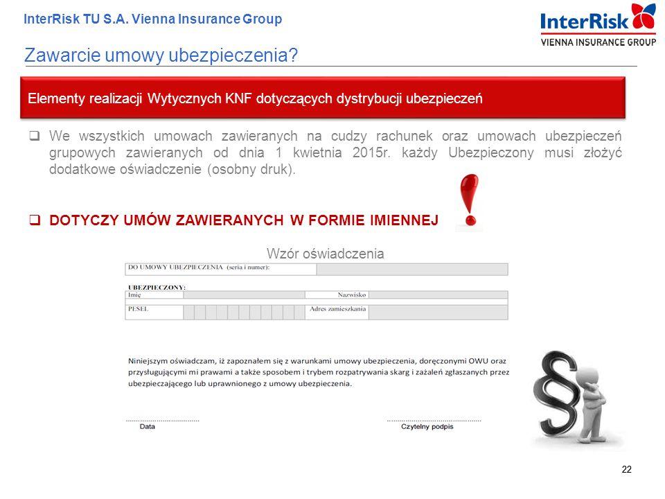 22 InterRisk TU S.A. Vienna Insurance Group 22 Zawarcie umowy ubezpieczenia? Elementy realizacji Wytycznych KNF dotyczących dystrybucji ubezpieczeń 