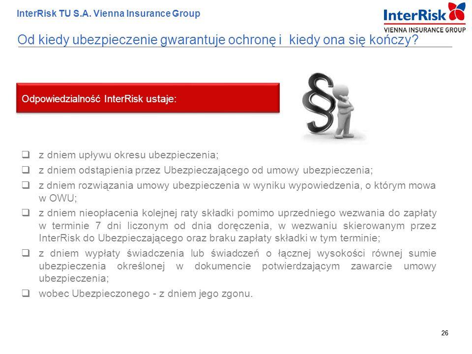 26 InterRisk TU S.A. Vienna Insurance Group 26  z dniem upływu okresu ubezpieczenia;  z dniem odstąpienia przez Ubezpieczającego od umowy ubezpiecze