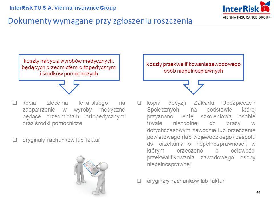 59 InterRisk TU S.A. Vienna Insurance Group 59 Dokumenty wymagane przy zgłoszeniu roszczenia  kopia zlecenia lekarskiego na zaopatrzenie w wyroby med