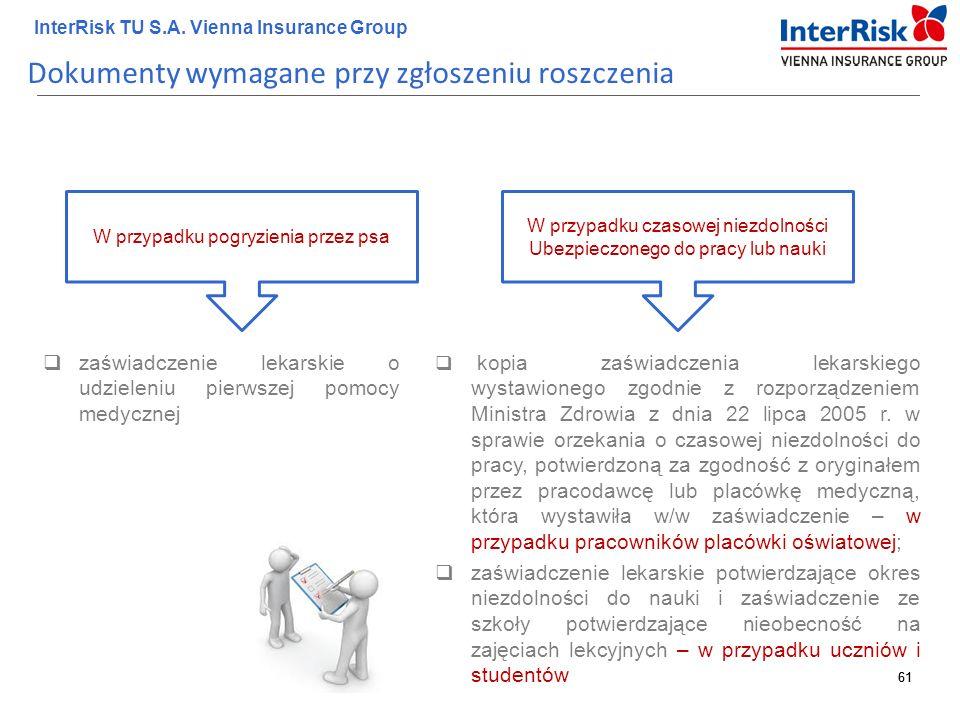 61 InterRisk TU S.A. Vienna Insurance Group 61 Dokumenty wymagane przy zgłoszeniu roszczenia  zaświadczenie lekarskie o udzieleniu pierwszej pomocy m