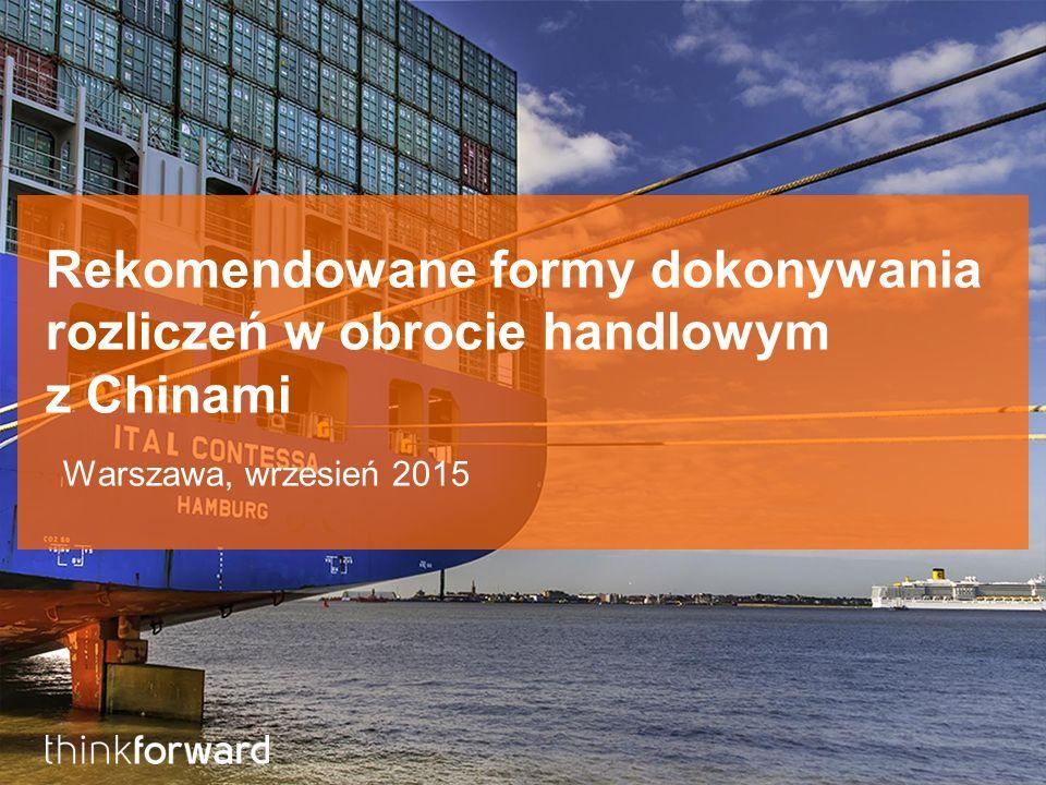 Rekomendowane formy dokonywania rozliczeń w obrocie handlowym z Chinami Warszawa, wrzesień 2015