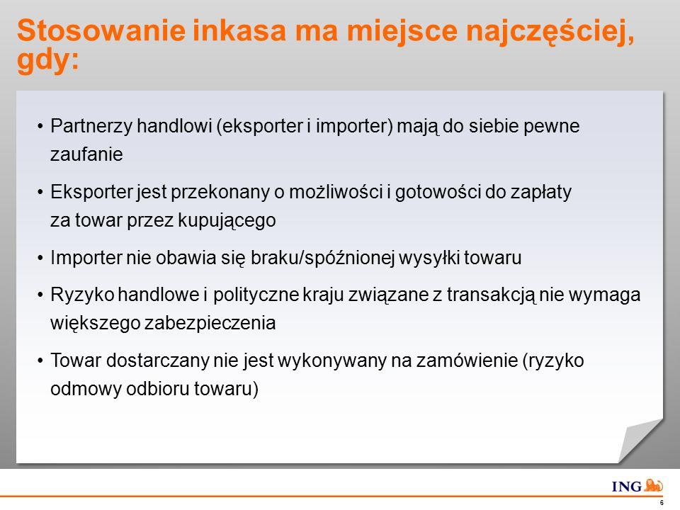 Do not put content in the Brand Signature area 6 Stosowanie inkasa ma miejsce najczęściej, gdy: Partnerzy handlowi (eksporter i importer) mają do sieb