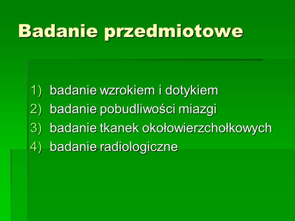 Badanie przedmiotowe 1)badanie wzrokiem i dotykiem 2)badanie pobudliwości miazgi 3)badanie tkanek okołowierzchołkowych 4)badanie radiologiczne