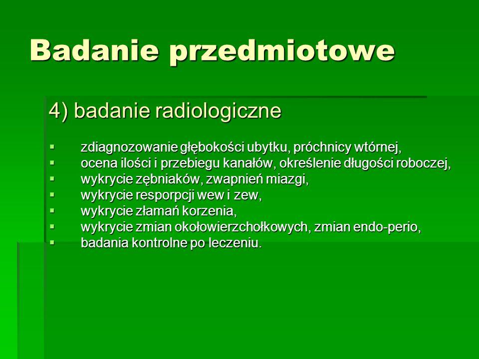 Badanie przedmiotowe 4) badanie radiologiczne  zdiagnozowanie głębokości ubytku, próchnicy wtórnej,  ocena ilości i przebiegu kanałów, określenie dł