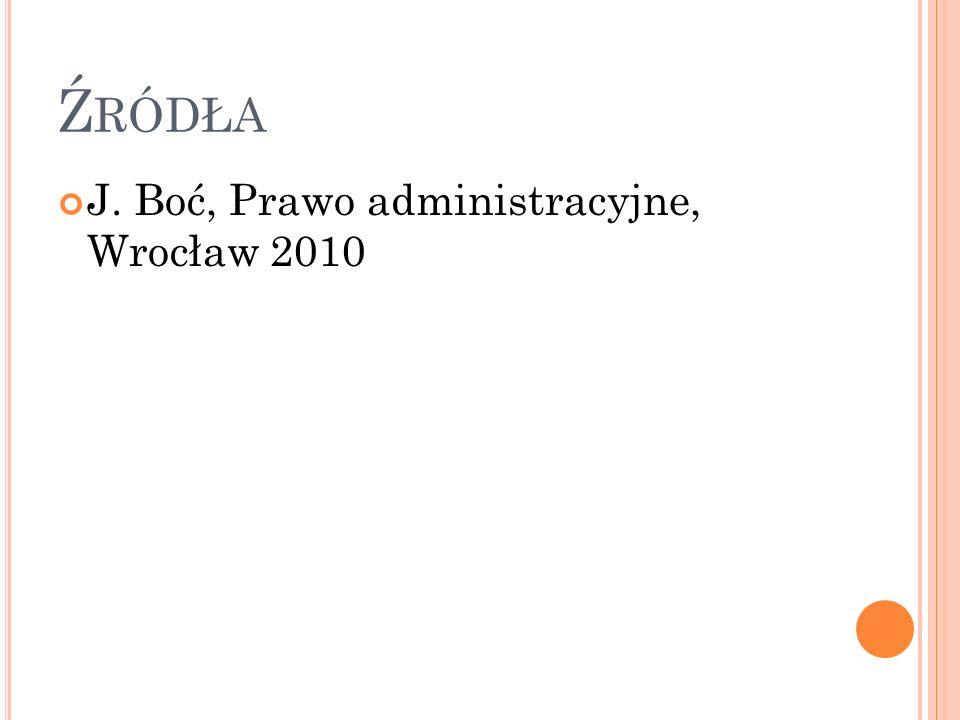 Ź RÓDŁA J. Boć, Prawo administracyjne, Wrocław 2010