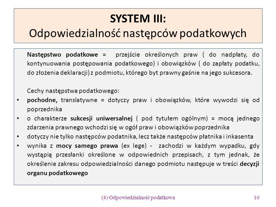 SYSTEM III: Odpowiedzialność następców podatkowych Następstwo podatkowe = przejście określonych praw ( do nadpłaty, do kontynuowania postępowania poda