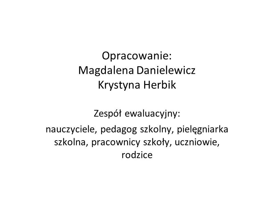 Opracowanie: Magdalena Danielewicz Krystyna Herbik Zespół ewaluacyjny: nauczyciele, pedagog szkolny, pielęgniarka szkolna, pracownicy szkoły, uczniowie, rodzice