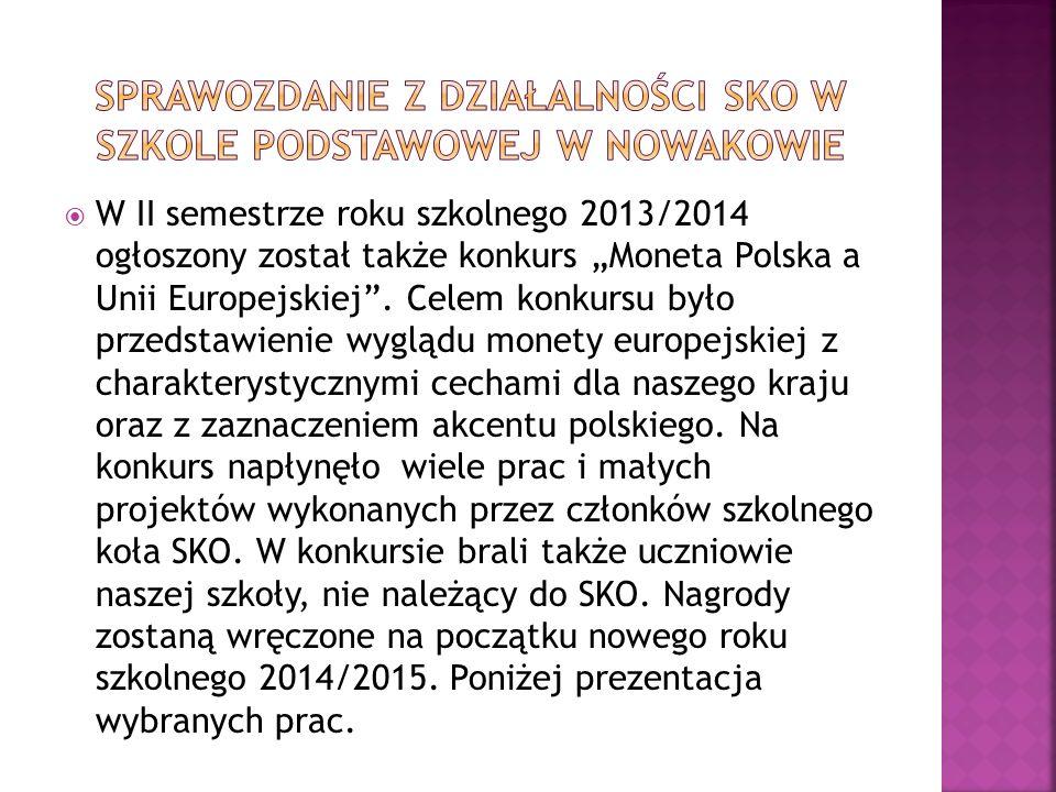 """ W II semestrze roku szkolnego 2013/2014 ogłoszony został także konkurs """"Moneta Polska a Unii Europejskiej"""". Celem konkursu było przedstawienie wyglą"""