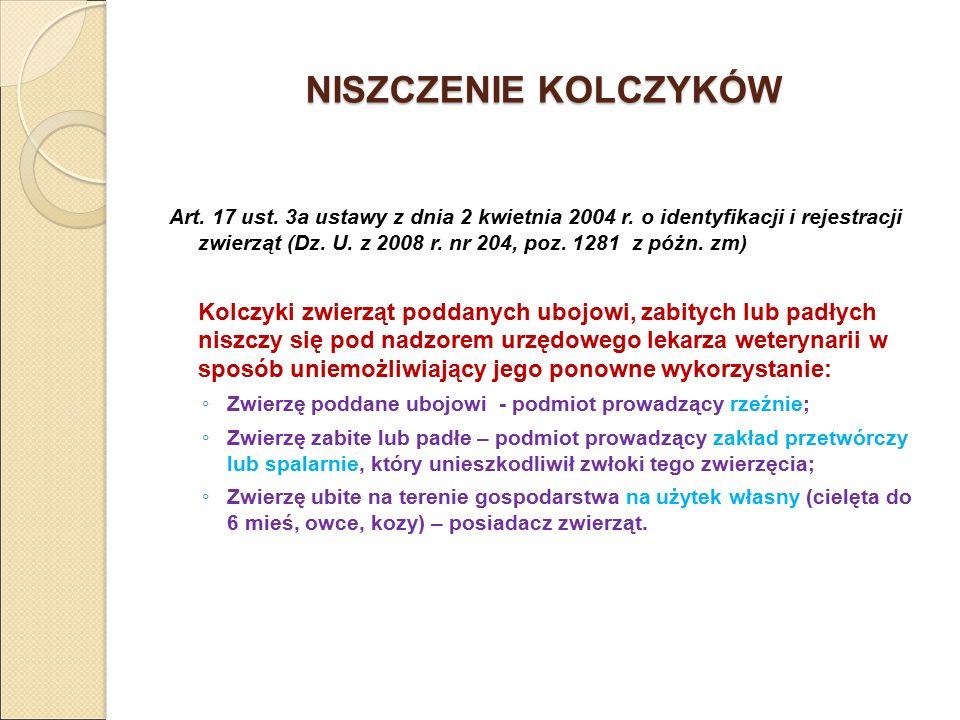 NISZCZENIE KOLCZYKÓW Art. 17 ust. 3a ustawy z dnia 2 kwietnia 2004 r. o identyfikacji i rejestracji zwierząt (Dz. U. z 2008 r. nr 204, poz. 1281 z póż