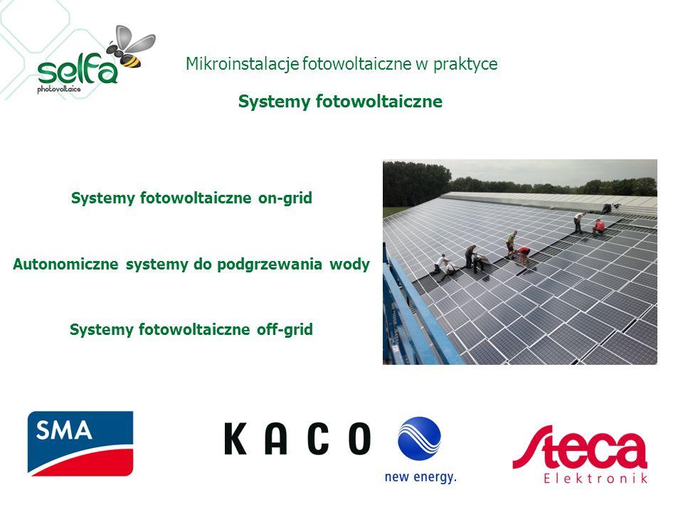 Mikroinstalacje fotowoltaiczne w praktyce Systemy fotowoltaiczne Systemy fotowoltaiczne on-grid Autonomiczne systemy do podgrzewania wody Systemy foto