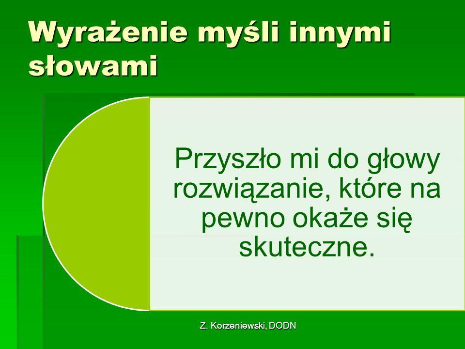 Z. Korzeniewski, DODN Wyrażenie myśli innymi słowami Przyszło mi do głowy rozwiązanie, które na pewno okaże się skuteczne.