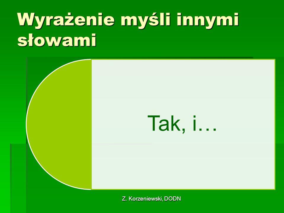 Z. Korzeniewski, DODN Wyrażenie myśli innymi słowami Tak, i…