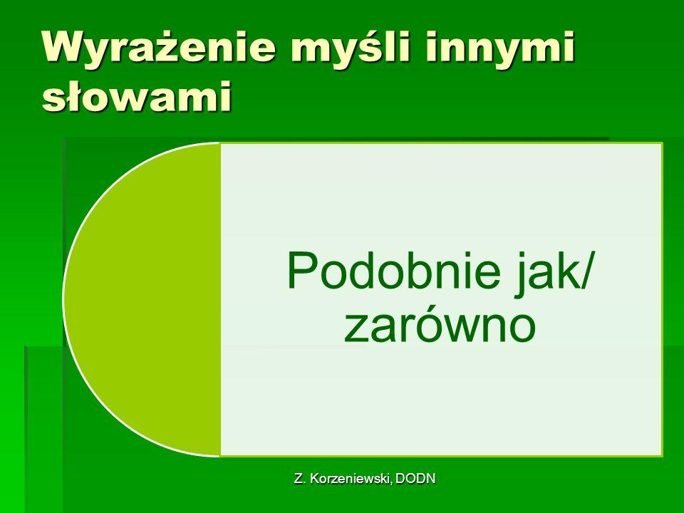 Z. Korzeniewski, DODN Wyrażenie myśli innymi słowami Podobnie jak/ zarówno