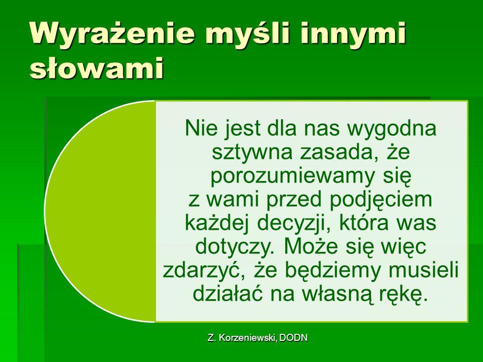 Z. Korzeniewski, DODN Wyrażenie myśli innymi słowami Nie jest dla nas wygodna sztywna zasada, że porozumiewamy się z wami przed podjęciem każdej decyz